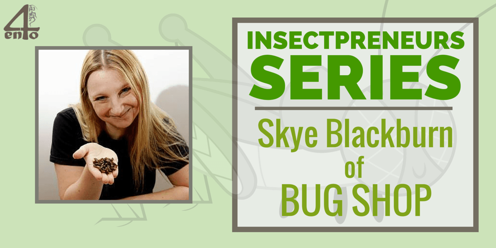 Insectpreneur: Skye Blackburn of BugShop