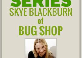 Insectpreneur Series: Interview with Skye Blackburn of Bug Shop